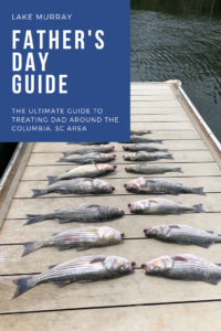What to do for Father's Day in the Columbia, South Carolina area. #LakeMurray #ColumbiaSC #SouthCarolina #Travel #FathersDay #FathersDayGuide
